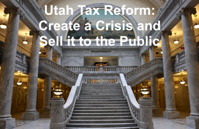 Utah Tax Reform: Create a Crisis and Sell it to the Public