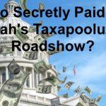 Who Secretly Paid for Utah's TAXapooluza Road Show?